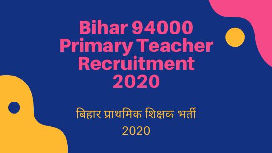 Bihar 94000 Primary Teacher Recruitment 2020 (1)