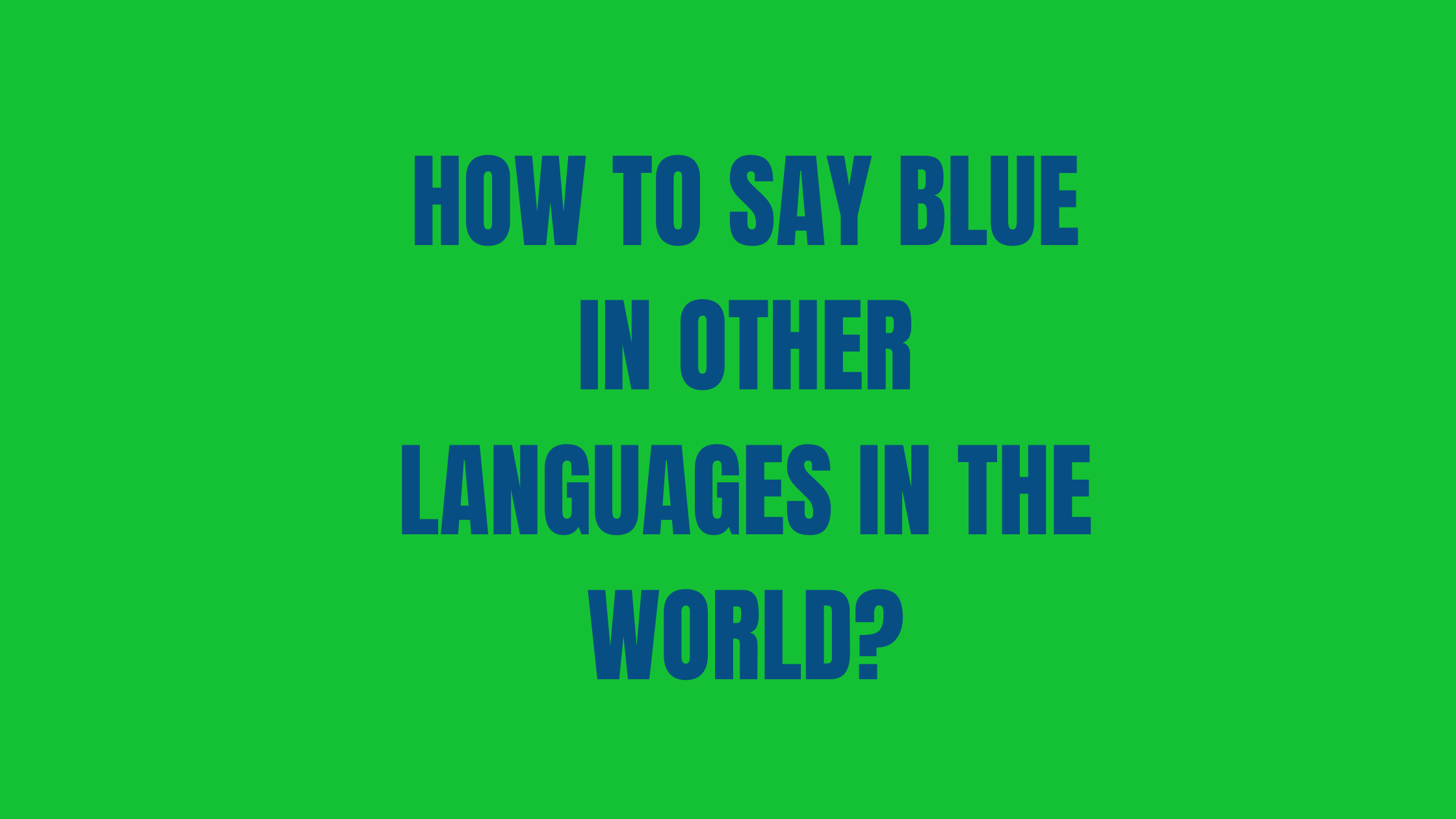 How to say Blue in different languages in the world | words for blue in other languages | blue translated in other languages | blue in all languages | different ways to say blue?