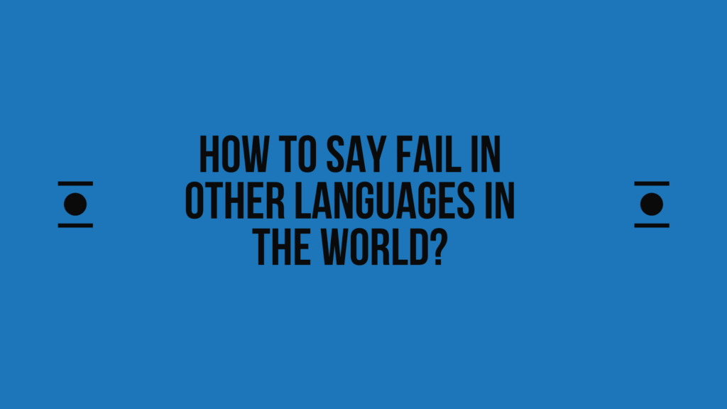 How to Say fail In Other Languages in the World?