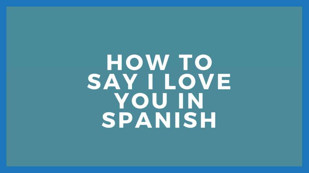 How to say I love you in Spanish language   Spanish word for I love you   how do you say i love you in Spanish