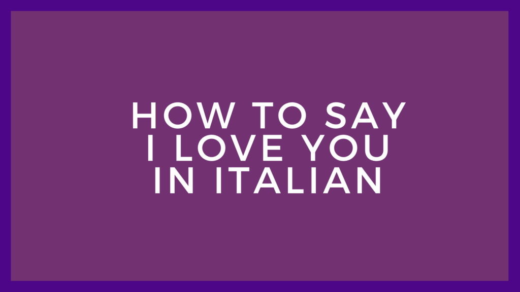 How to say I love you in italian language   italian word for I love you  