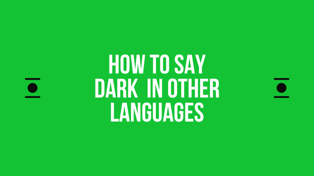 How to say dark in different languages in the world