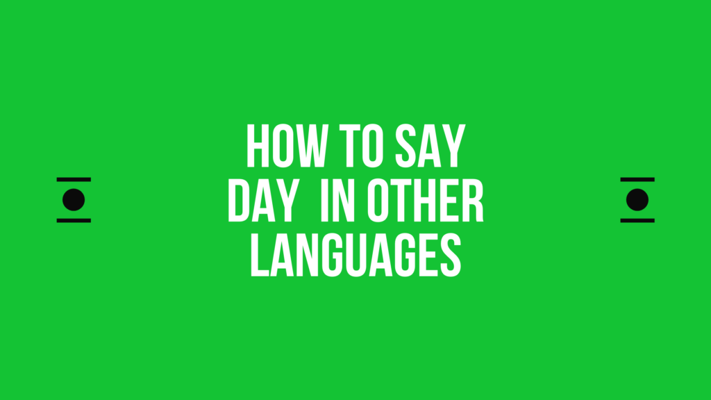 How to say day in different languages in the world
