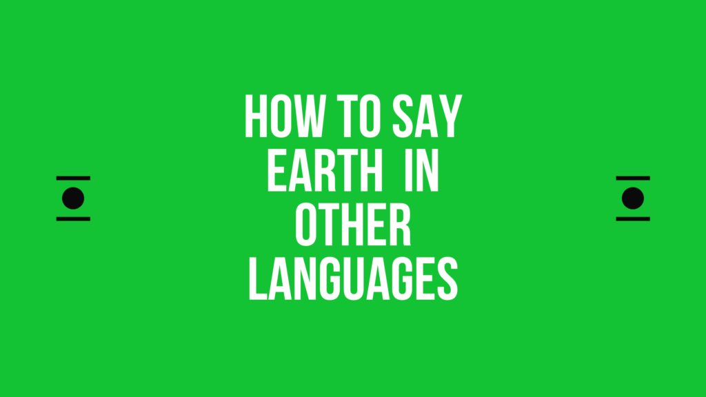 How to say earth in different languages in the world