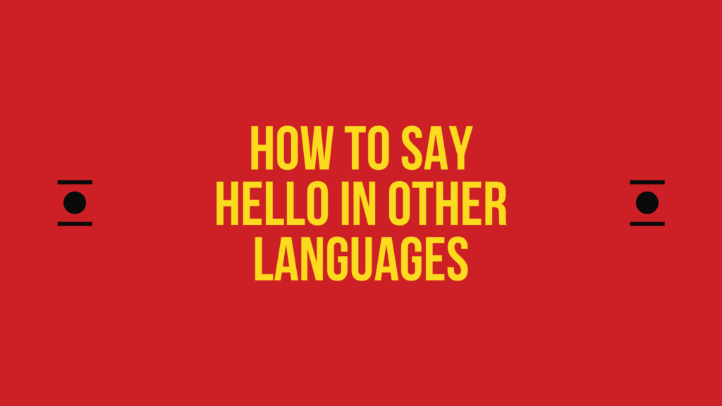 How to say hello in different languages in the world