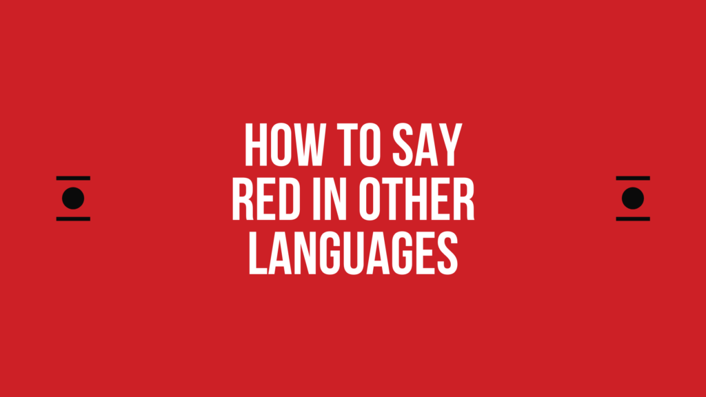 How to Say red In Other Languages in The World?