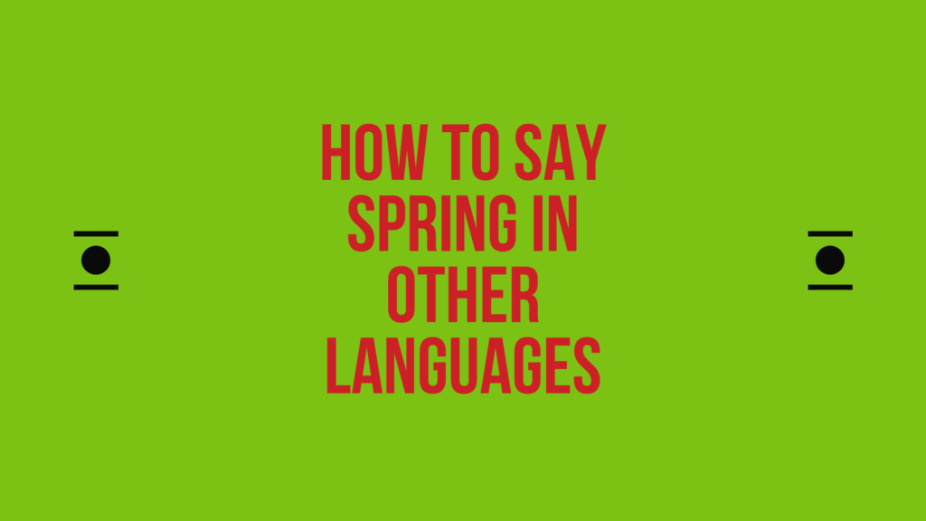 How to say spring in different languages in the spring