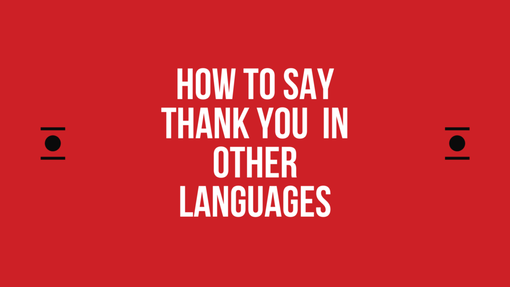 How to say Thank you in different languages in the world | words for Thank you in other languages | Thank you translated in other languages | Thank you in all languages