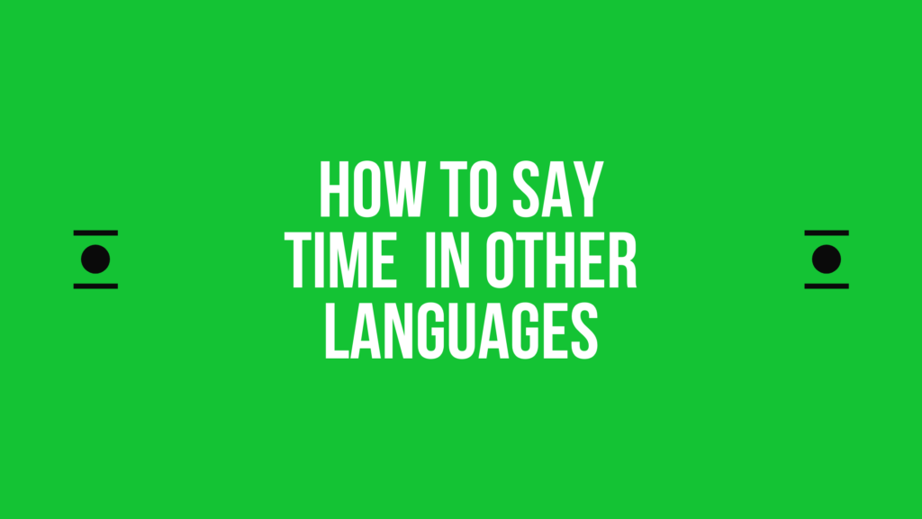 How to say time in different languages in the world