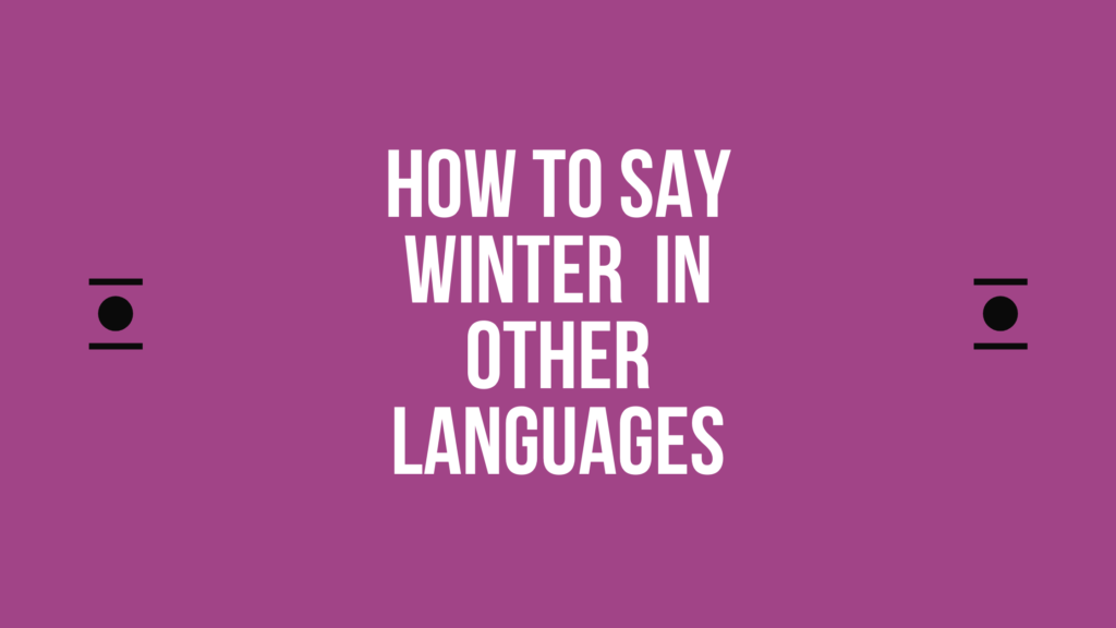 How to say winter in different languages in the world | words for winter in other languages | winter translated in other languages | winter in all languages