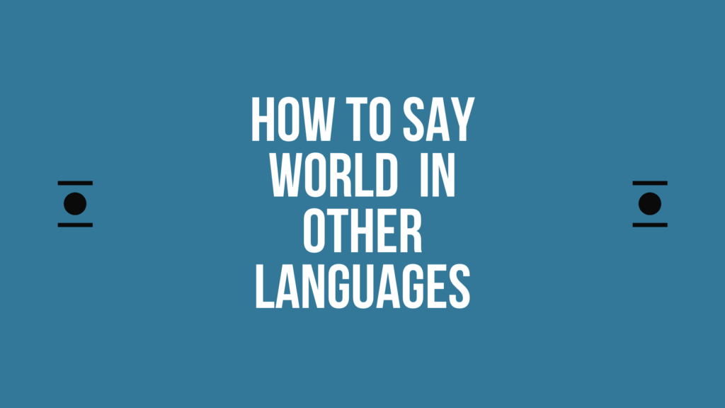 How to Say world In Other Languages in the World?