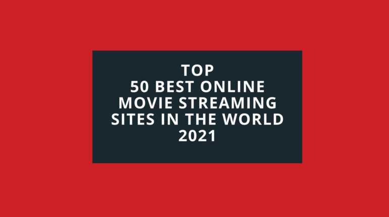 Top 50 Best Online Movie Streaming Sites in the world 2021