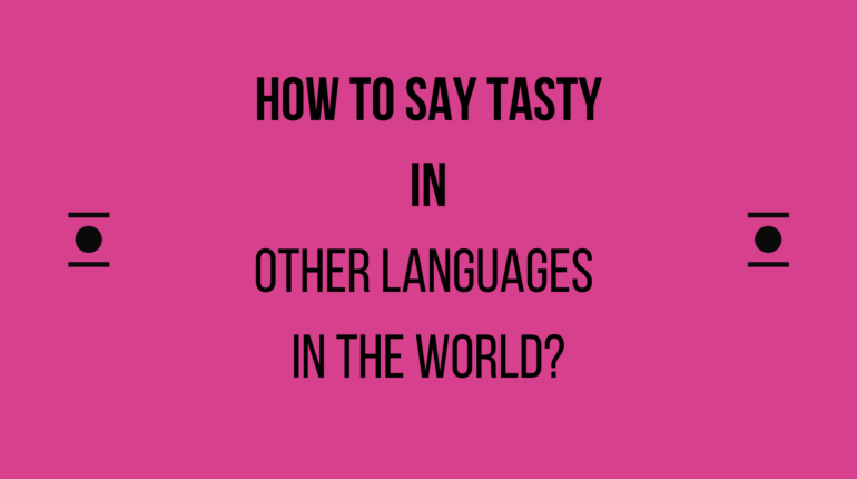 How to say tasty in other languages in the world?