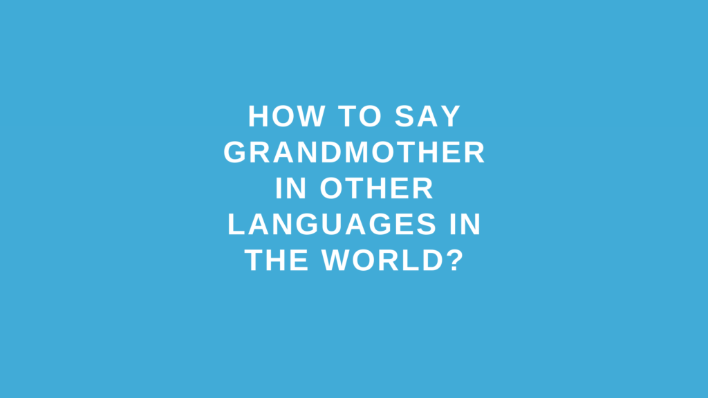 How to say grandmother in other languages in the world?