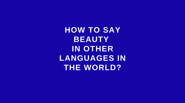 How to say beauty in other languages ​​in the world?