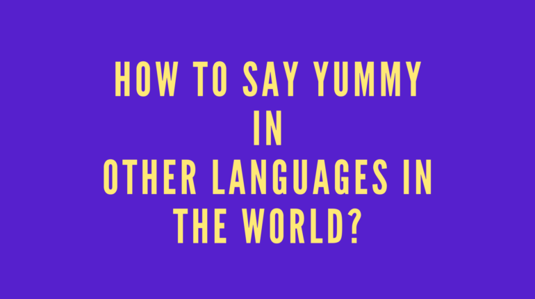 How to say yummy in other languages in the world?