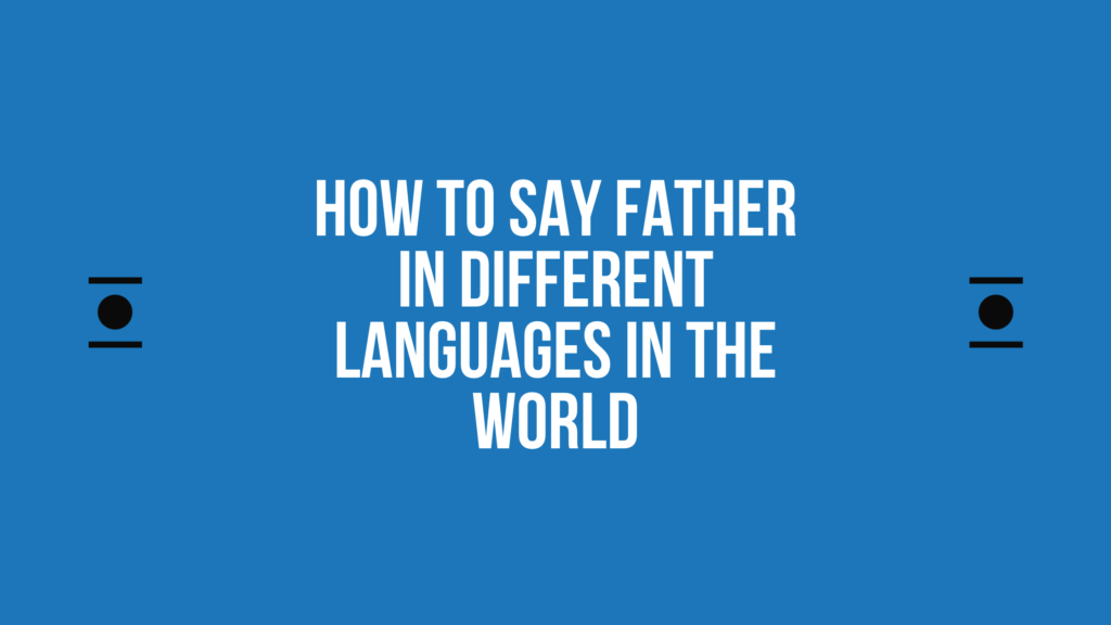 How to say father in other languages in the world?