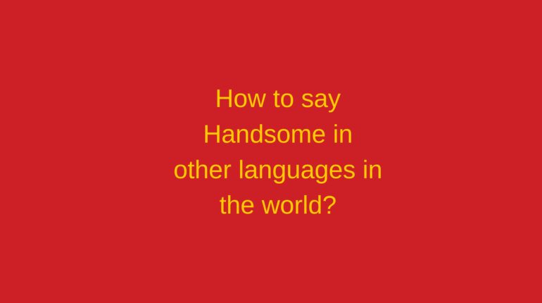 How to say Handsome in other languages in the world?