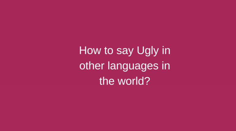 How to say Ugly in other languages in the world?