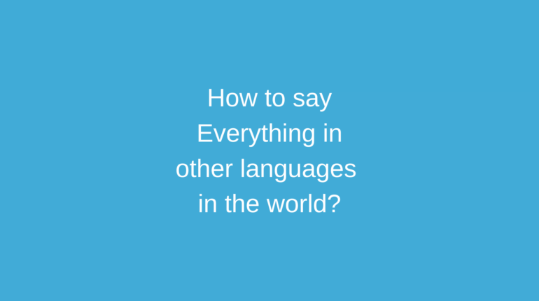 How to say Everything in other languages in the world?