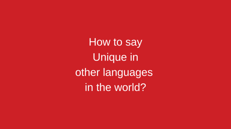 How to say Unique in other languages in the world?