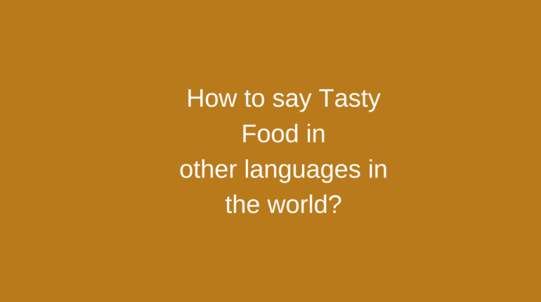 How to say Tasty food in other languages in the world?