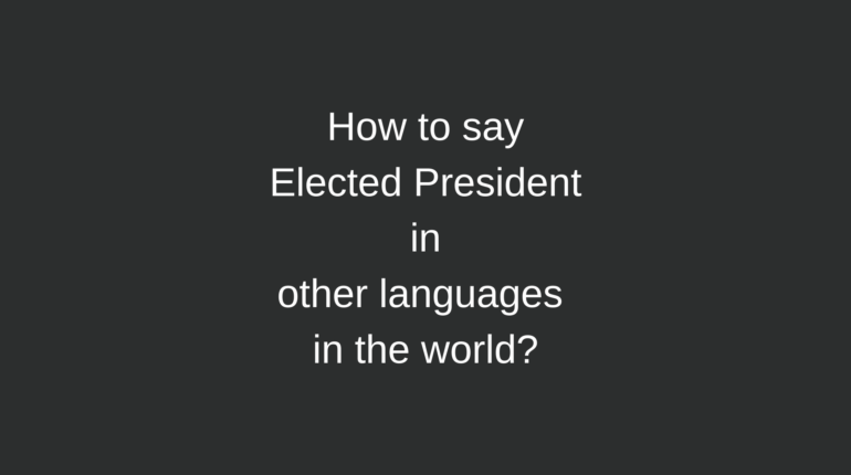 How to say Elected President in other languages ​​in the world?