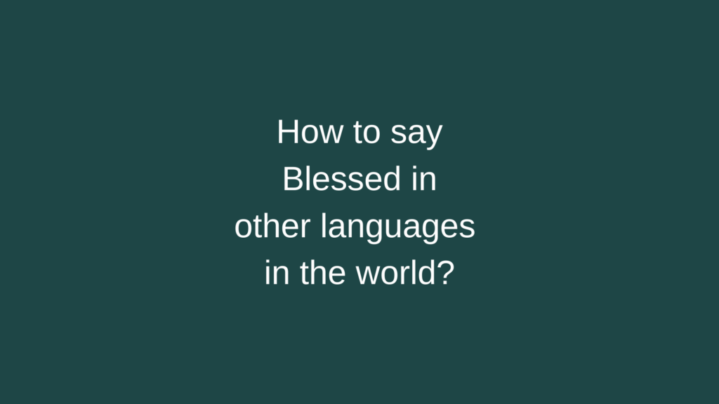 How to say Blessed in other languages in the world?
