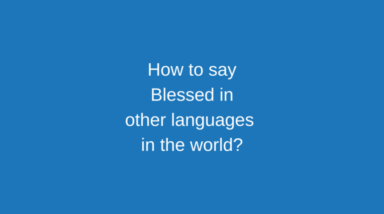 How to say Blessed in other languages ​​in the world?
