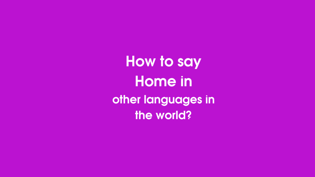 How to say Home in other languages in the world?