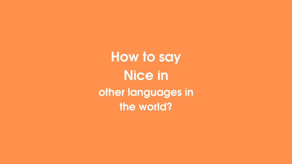 How to say nice in other languages in the world?