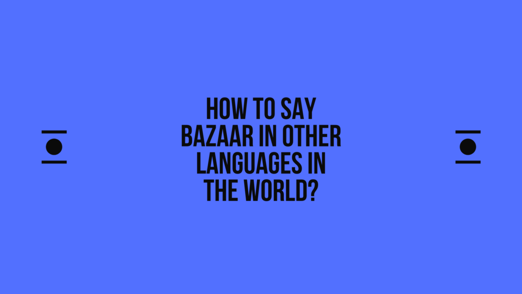 How to say Bazaar in other languages in the world?