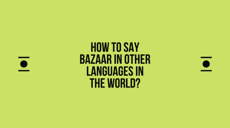 How to say Bazaar in other languages ​​in the world?