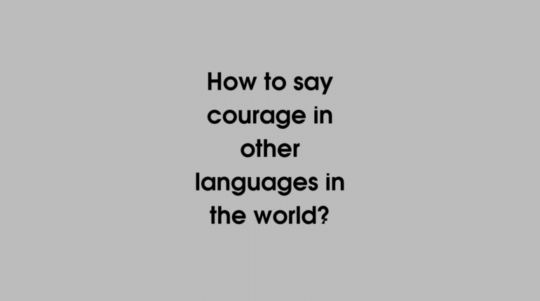 How to say Courage in other languages in the world?