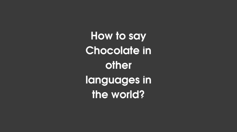 How to say Chocolate in different languages in the world?