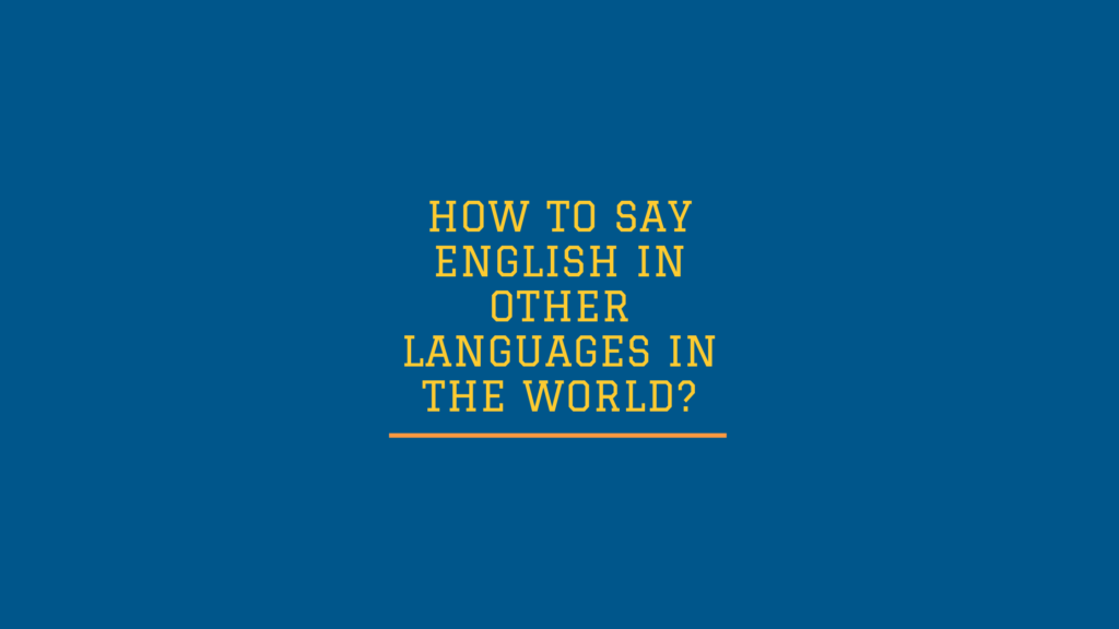 How to say English in other languages in the world?