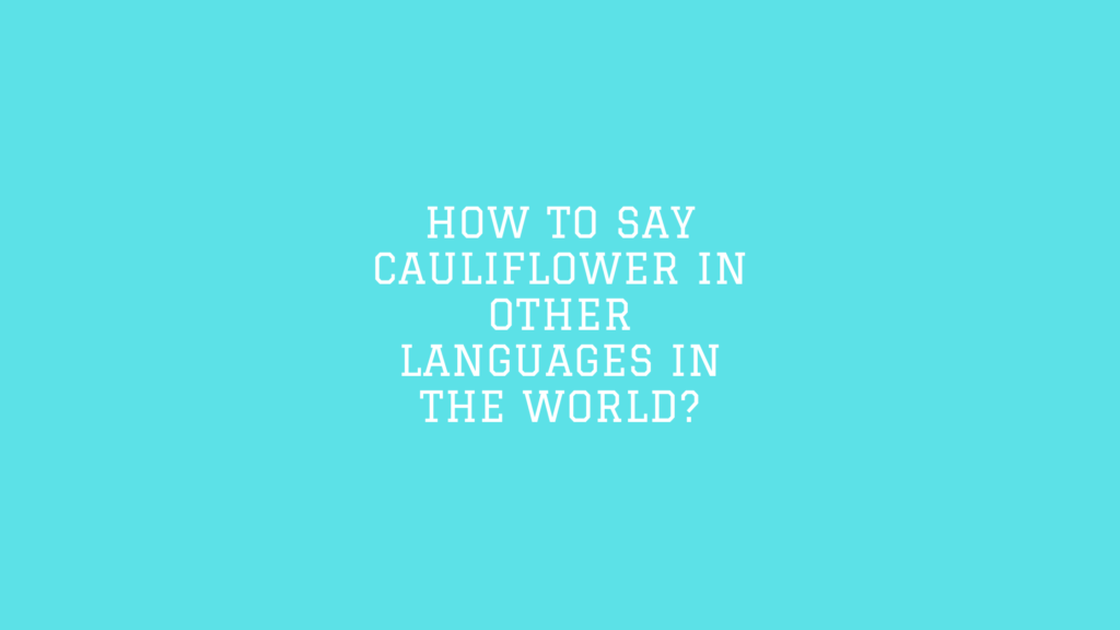 How to say Cauliflower in other languages in the world?