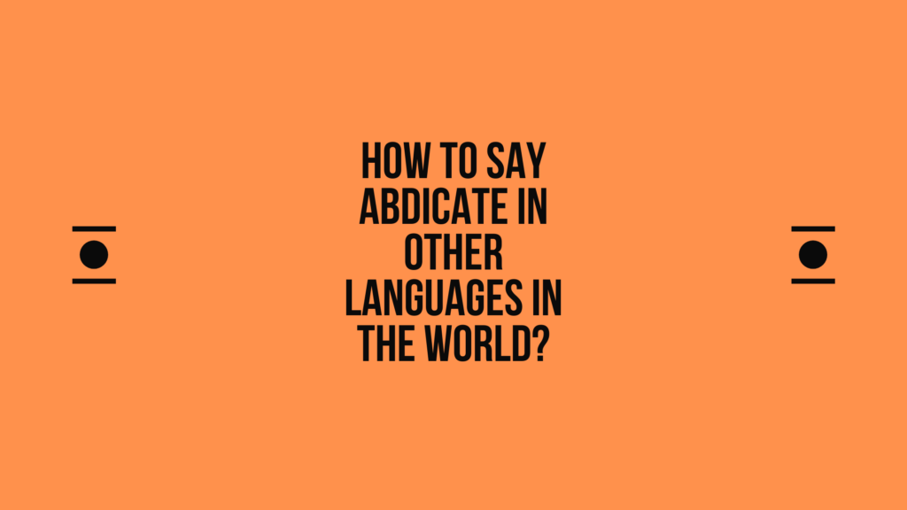How to say abdicate in other languages in the world?   Live sarkari yojana