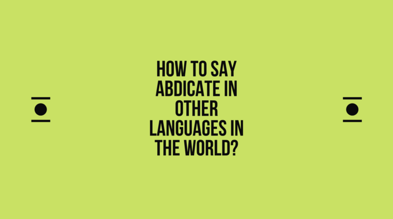How to say abdicate in other languages in the world? | Live sarkari yojana