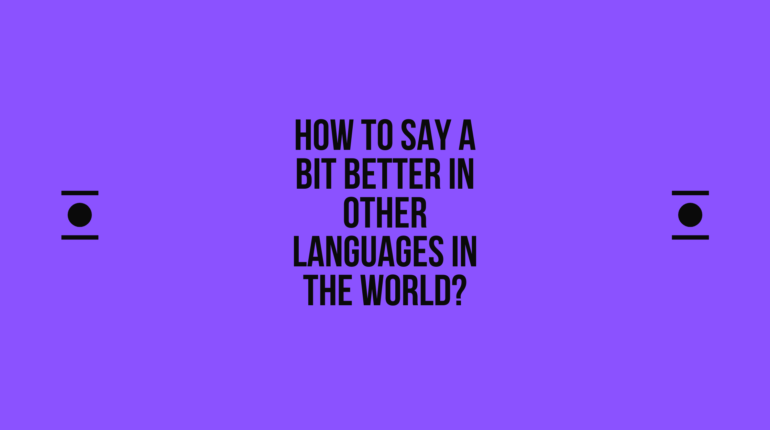 How to say a-bit-better in other languages in the world? | Live sarkari