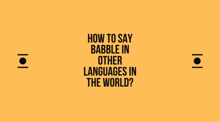 How to say babble in other languages in the world? | Live sarkari yojana