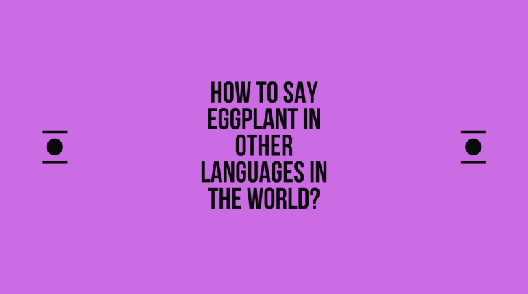 How to say eggplant in other languages in the world? | Live sarkari yojana