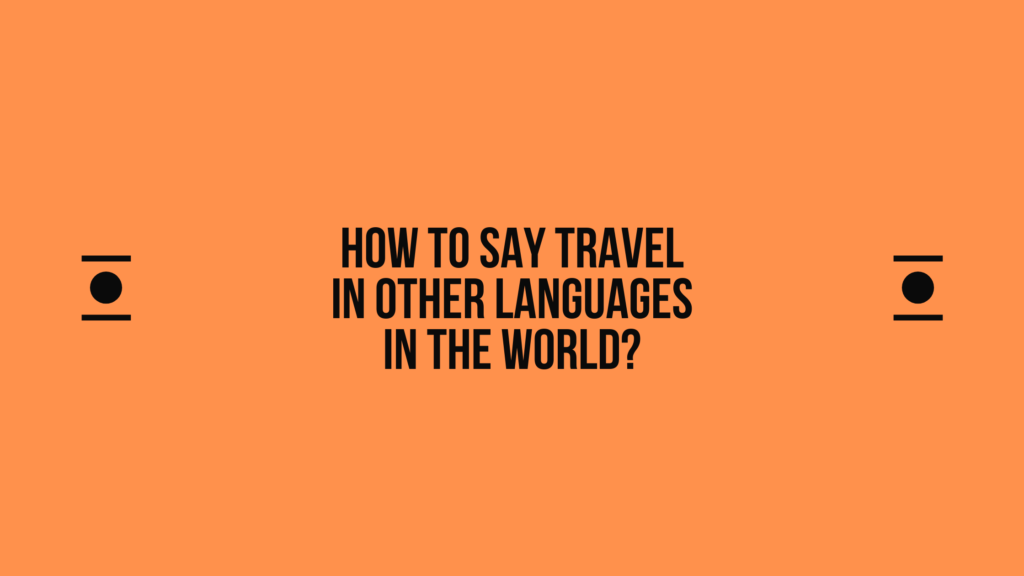 How to say Travel in other languages in the world?