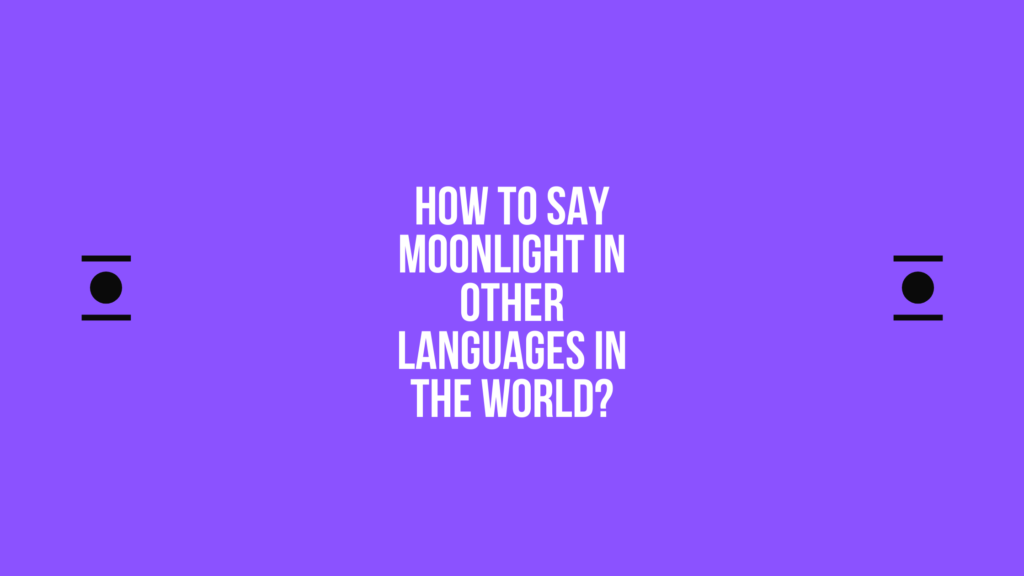 How to say Moonlight in other languages in the world?