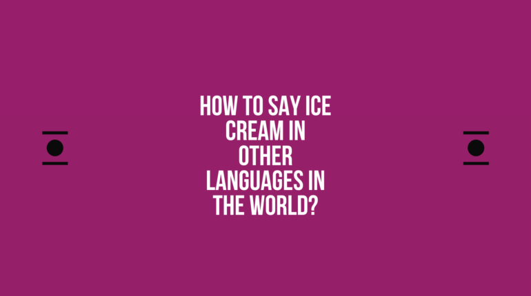How to say Ice cream in other languages ​​in the world?