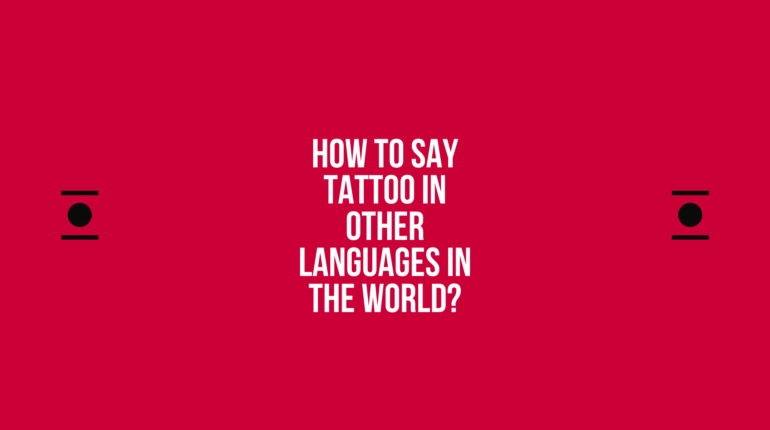 How to say Tattoo in other languages ​​in the world?