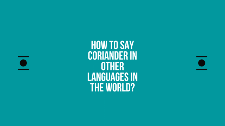 How to say Coriander in other languages ​​in the world?