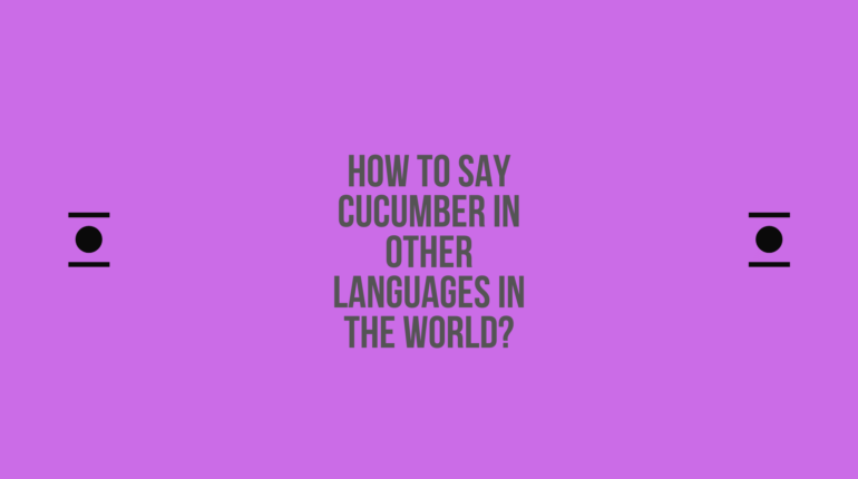 How to say Cucumber in other languages in the world?