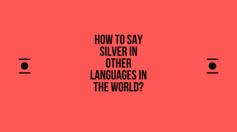 How to say Silver in other languages ​​in the world?