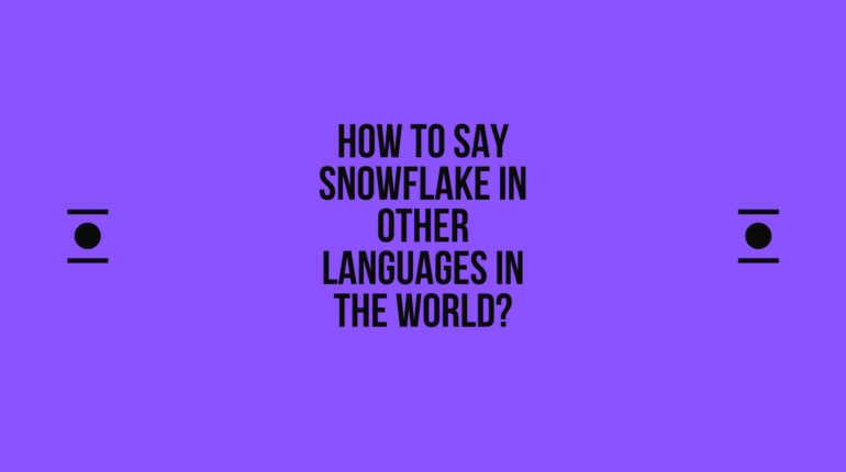 How to say Snowflake in other languages ​​in the world?